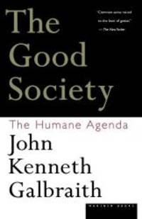 The Good Society: The Humane Agenda by John  Kenneth Galbraith - Paperback - 1997-01-02 - from Books Express and Biblio.com