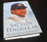 Sachin Tendulkar: The Definitive Biography