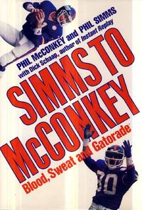 Simms to McConkey: Blood, Sweat, and Gatorade by  Phil Simms - First Edition - 1988-08-31 - from Kayleighbug Books and Biblio.com