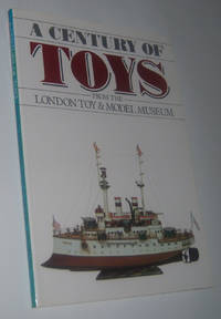 A CENTURY OF TOYS FROM THE LONDON TOY AND MODEL MUSEUM (Exhibition Catalogue)