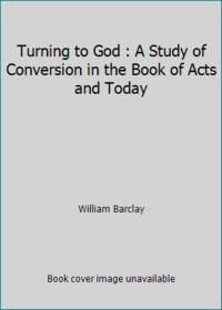 image of Turning to God : A Study of Conversion in the Book of Acts and Today