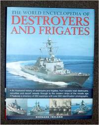 The World Encyclopedia of Destroyers and Frigates: an Illustrated History of Destroyers and Frigates, From Torpedo Boat Destroyers, Corvettes and...to the Modern Ships of the Missile Age.