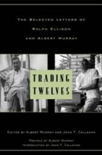 Trading Twelves: The Selected Letters of Ralph Ellison and Albert Murray (Modern Library) by Ralph Ellison - Hardcover - 2000-05-01 - from Books Express (SKU: 0375503676)