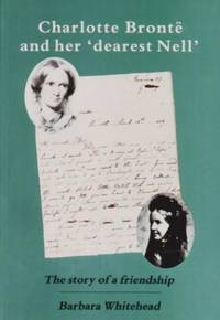 image of Charlotte Bronte and Her 'Dearest Nell': The Story of a Friendship