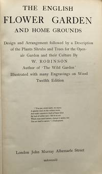 image of The English flower garden and home grounds: Design and Arrangement followed by a Description of the Plants Shrubs And Trees for the Open-air Garden and their Culture