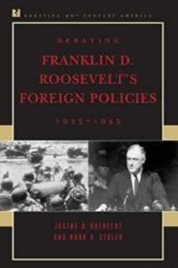 Debating Franklin D. Roosevelt's Foreign Policies, 1933-1945 (Debating Twentieth-Century America) by Justus D. Doenecke - Paperback - 2005-05-03 - from Books Express (SKU: 084769416Xn)