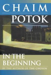 In the Beginning : A Novel by Chaim Potok - Paperback - 1997 - from ThriftBooks (SKU: G044900113XI5N00)