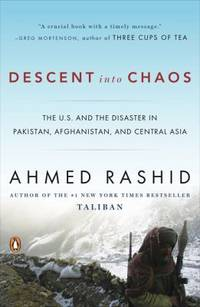 image of Descent into Chaos : The U. S. and the Disaster in Pakistan, Afghanistan, and Central Asia