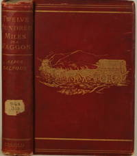 TWELVE HUNDRED MILES IN A WAGGON by  Alice B Balfour - Hardcover - 1895 - from Gravelly Run Antiquarians (SKU: 14354)