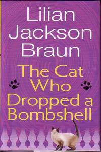 The Cat Who Dropped A Bombshell by  Lilian Jackson Braun - Hardcover - Book Club Edition - 2006 - from Ye Old Bookworm (SKU: 6568)