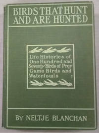 image of Birds That Hunt and Are Hunted:  Life Histories of One Hundred and Seventy  Birds of Prey, Game Birds and Water-Fowls
