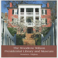 The Woodrow Wilson Presidential Library and Museum (Staunton, Virginia) by  Katharine L Brown - Paperback - 2009 - from Diatrope Books and Biblio.com