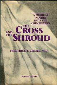 image of The Cross And The Shroud: A Medical Inquiry Into The Crucifixion