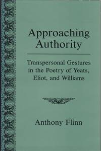 Approaching Authority. Transpersonal Gestures in the Poetry of Yeats, Eliot, and Williams.