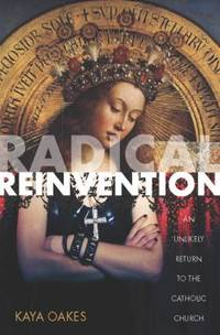 Radical Reinvention : An Unlikely Return to the Catholic Church
