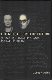 THE GUEST AND THE FUTURE: Anna Akhmatova and Isaiah Berlin