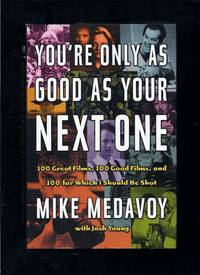 You're Only As Good As Your Next One: 100 Great Films, 100 Good Films, and 100 for Which I Should Be Shot by  Josh  Mike;Young - First Edition 1st Printing - 2002 - from Granada Bookstore  (Member IOBA) and Biblio.co.nz