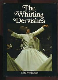 The Whirling Dervishes: Being an Account of the Sufi Order Known as the Mevlevis and Its Founder the Poet and Mystic Mavlana Jalalu'ddin Rumi