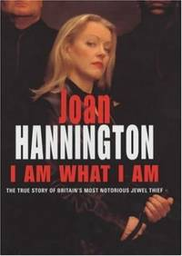I Am What I Am: The True Story of Britain's Most Notorious Jewel Thief