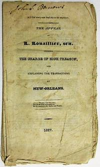 THE APPEAL OF L. LOUAILLIER, SEN. AGAINST THE CHARGE OF HIGH TREASON, AND EXPLAINING THE TRANSACTIONS AT NEW-ORLEANS