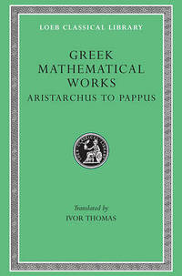 Greek Mathematical Works: Selections: v. 2: From Aristarchus to Pappus by I. Thomas - Hardcover - from The Saint Bookstore (SKU: A9780674993990)