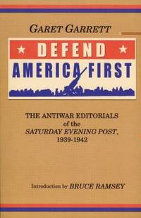 Defend America First : The Antiwar Editorials of the Saturday Evening Post, 1939-1942 by Garet Garrett - 2003