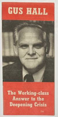 The working-class answer to the deepening crisis. People before profits rally. Speech by Gus Hall, General Secretary, CPUSA, August 26, 1979, Cobo Hall, Detroit, Michigan