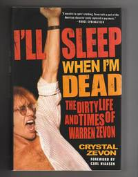 I'LL SLEEP WHEN I'M DEAD.  The Dirty Life and Times of Warren Zevon by  Crystal Zevon - Signed First Edition - 2007 - from Collectible Book Shoppe (SKU: ID#3209)