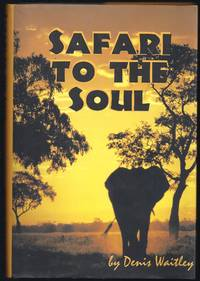Safari To The Soul: A Guide To Survival, Success And Serenity In This Savage Paradise Called Life