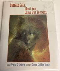 BUFFALO GALS, WON'T YOU COME OUT TONIGHT. Illustrated by Susan Seddon Boulet and Story by Ursula K. Le Guin