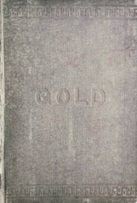 Gold:  Or, Legal Regulations for the Standard of Gold and Silver Wares in  Different Countries of the World