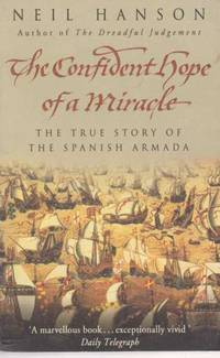 The Confident Hope Of A Miracle - The True History of the Spanish Armada