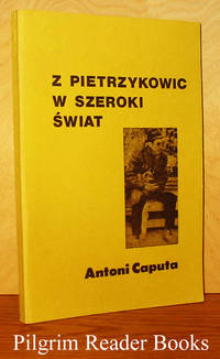 Z Pietrzykowic W Szeroki Swiat by  Antoni Caputa - Paperback - First Edition - 1978 - from Pilgrim Reader Books - IOBA and Biblio.co.uk