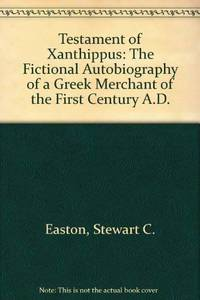 Testament of Xanthippus: The Fictional Autobiography of a Greek Merchant of the First Century A.D.