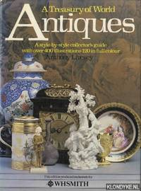 A Treasury of World: Antiques, a style-by-style collector's guide with over 400 illustrations,...