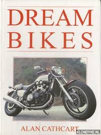 Dream bikes by  Alan Cathcart - Hardcover - 1993 - from Klondyke and Biblio.co.uk