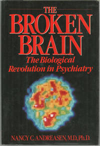BROKEN BRAIN The Biological Revolution in Psychiatry, Andreasen, Nancy