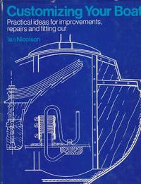 Customizing Your Boat Practical Ideas for Improvements, Repairs and  Fitting Out by  Ian Nicolson - Hardcover - 3rd Printing - 1975 - from Ye Old Bookworm (SKU: w2402)