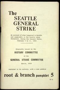 The Seattle General Strike: An Account of What Happened in Seattle, and Especially in the Seattle Labor Movement, during the General Strike, February 6 to 11, 1919. Reprinted in its Entirety, with a New Preface