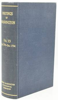 The Writings of George Washington, from the Original Manuscript Sources. Volume 33, July 1, 1793 - October 9, 1794