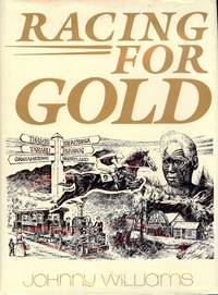 RACING FOR GOLD: THAMES AND GOLDFIELDS WITH STORY THAMES JOCKEY CLUB by  Johnny WILLIAMS - Hardcover - 1987 - from Antic Hay Books (SKU: 2490)
