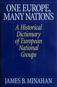 One Europe, Many Nations: A Historical Dictionary of European National Groups by James Minahan - Hardcover - 2000 - from School Haus Books and Biblio.com