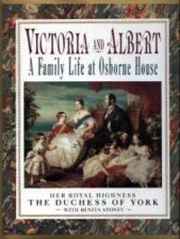 Victoria and Albert: A Family Life at Osbourne House by H.r.h. The duchess of york - 1991-07-01