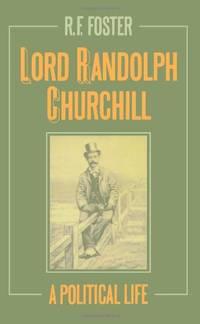 image of Lord Randolph Churchill: A Political Life