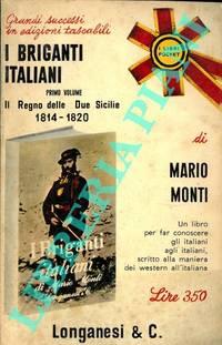 I briganti italiani. Volume primo. Vardarelli e Ciro Annichiarico nel Regno delle Due Sicilie. (1814 - 1820).