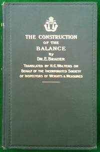 The Construction of the Balance According to Underlying Scientific Principles and According to Its Special Purpose For Use by Manufacturers of Weighing Instruments, as Also for Technical Colleges and Schools