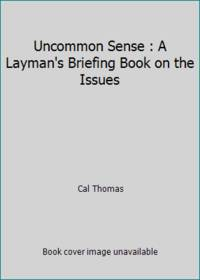 Uncommon Sense : A Layman's Briefing Book on the Issues