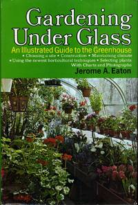 Gardening Under Glass; An Illustrated Guide to the Greenhouse
