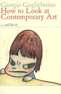 How to Look at Contemporary Art (and Like It): 66 Works from 1970 to 2008 (Eyewitnesses to Art)