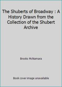 The Shuberts of Broadway : A History Drawn from the Collection of the Shubert Archive